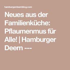 Neues aus der Familienküche: Pflaumenmus für Alle!   Hamburger Deern ---