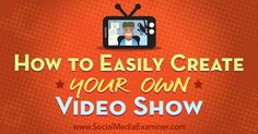 How to Easily Create Your Own Video Show : Social Media Examiner