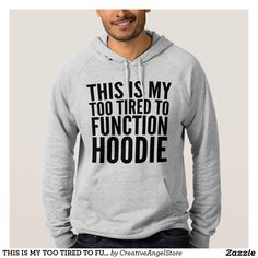 THIS IS MY TOO TIRED TO FUNCTION HOODIE