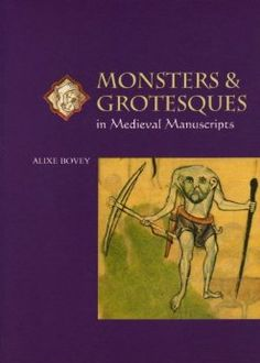 Monsters and Grotesques in Medieval Manuscripts (Medieval Life in Manuscripts): Alixe Bovey: 9780802085122: Amazon.com: Books
