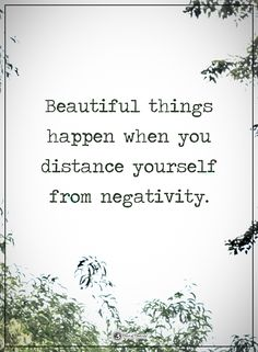 Beautiful things happen when you distance yourself from negativity. #powerofpositivity #positivewords #positivethinking #inspirationalquote #motivationalquotes #quotes #life #love #hope #faith #respect #beautiful #things #distance #positivity #negativity