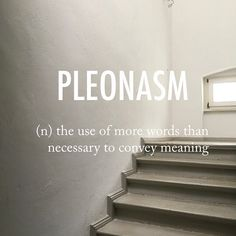Pleonasm |ˈpliːə(ʊ)ˌnaz(ə)m| mid 16th century origin via late Latin from Greek pleonasmos, from pleonazein 'be superfluous'.