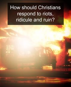 How should Christians respond to riots, ridicule and ruin? What was the example Jesus set for us and how can we follow it?