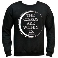 """The cosmos are within us. We're made of star stuff. We are a way for the cosmos to know itself."" -- Carl Sagan Sweaters are unisex, women may want to order a size down. Printed on Gildan black sweate"