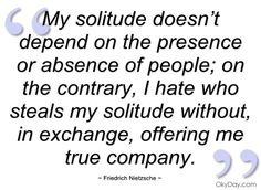my solitude doesn't depend on the presence friedrich nietzsche