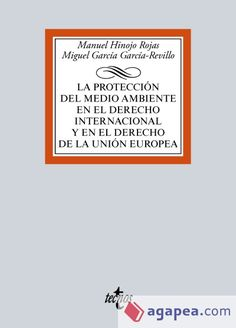La protección del medio ambiente en el derecho internacional y en el derecho de la Unión Europea / Manuel Hinojo Rojas, Miguel García García-Revillo.    Tecnos, 2016