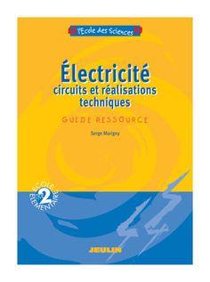 Circuits et réalisations techniques - Cycle 2 (guide ressource) - Educaland.com  129 pages de pédagogie simple et adaptée pour réaliser 7 modules d'expériences différentes !