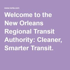 Welcome to the New Orleans Regional Transit Authority: Cleaner, Smarter Transit.