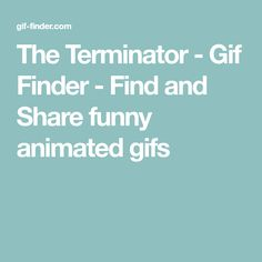 The Terminator - Gif Finder - Find and Share funny animated gifs