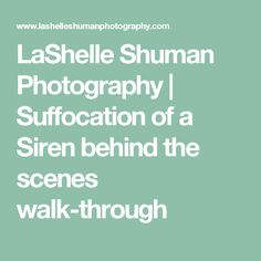 LaShelle Shuman Photography | Suffocation of a Siren behind the scenes walk-through