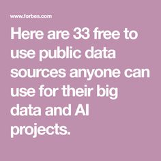 Here are 33 free to use public data sources anyone can use for their big data and AI projects.