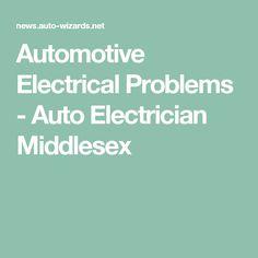 Automotive Electrical Problems - Auto Electrician Middlesex Electrical Problems, Electronic Engineering, Autos