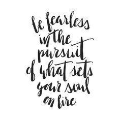 Be fearless in the pursuit of what sets your soul on fire Quotes To Live By, Me Quotes, Motivational Quotes, Inspirational Quotes, Qoutes, Hard Quotes, Boss Quotes, Famous Quotes, Quotations