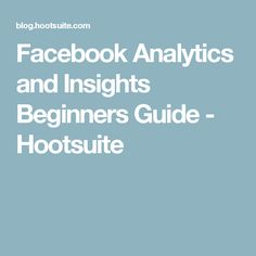 Facebook Analytics and Insights Beginners Guide - Hootsuite Insight, Told You So, Facebook