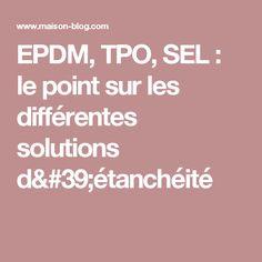 EPDM, TPO, SEL: le point sur les différentes solutions d'étanchéité Solution, Le Point, Construction, Barn Layout, Patio, Bricolage, Building