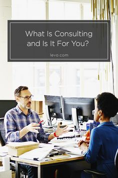 What Is Consulting and Is It for You? www.levo.com
