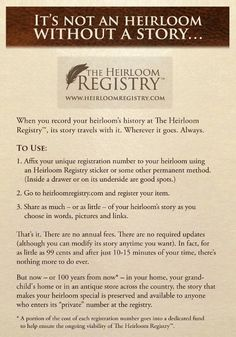 """The Heirloom Registry."" Think about it...If something were to happen to you would your family know what ""heirlooms"" they posses & the stories behind them? Check this site out. It's a very cool idea to preserve your family's treasures."