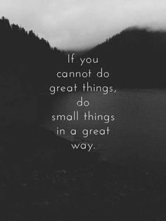 If you can't do Great things.  . .