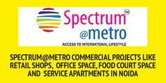 Spectrum@metro Commercial Projects like Retail Shops, Office Space, Food Court Space and Service Apartments in Noida