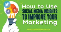 How to Use Social Media Insights to Improve Your Marketing