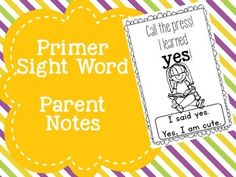Sight WordsI created these fun little notes to send home in folders while you are teaching sight words. They can be used as awards once a student masters the sight word. Combine them for mini sight word readers. The options are endless!  Enjoy the cute graphics and fun little sayings.