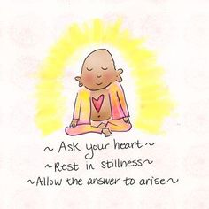 Buddha Doodles - Ask your heart. Rest in stillness. Allow the answer to arise.
