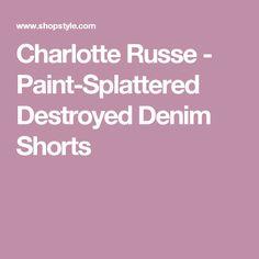Charlotte Russe - Paint-Splattered Destroyed Denim Shorts
