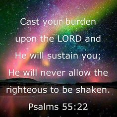 Psalms Cast your burden upon the LORD and He will sustain you; He will never allow the righteous to be shaken. Prayer Scriptures, Faith Prayer, Faith In God, Scripture Study, Bible Verses Quotes, Biblical Quotes, Spiritual Quotes, Soli Deo Gloria, Biblical Inspiration