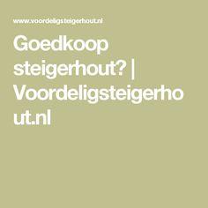 Goedkoop steigerhout? | Voordeligsteigerhout.nl