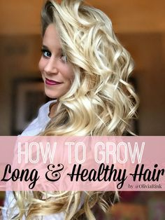How to Grow Long & Healthy Hair [on OliviaRink.com]