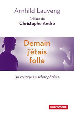 Demain j'étais folle : un voyage en schizophrénie / Arnhild Lauveng (4) -- http://biblio.ville.saint-eustache.qc.ca/search~S2*frc/?searchtype=X&searcharg=demain+folle+schizophrenie&searchscope=2&sortdropdown=-&SORT=DZ&extended=1&SUBMIT=Chercher&searchlimits=&searchorigarg=Xdemain+folle+schizophrenie%26SORT%3DDZ