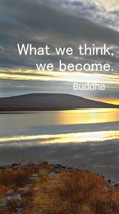 Buddha - What we think, we become.