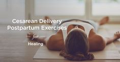 Following a cesarean delivery, it's important to gradually activate and strengthen your muscles. Try these gentle exercises as you recover.