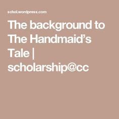 The background to The Handmaid's Tale | scholarship@cc