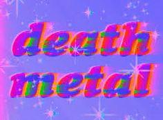 Death Metal yeah