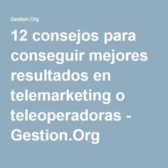 12 consejos para conseguir mejores resultados en telemarketing o teleoperadoras - Gestion.Org