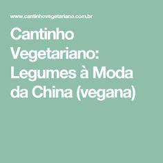 Cantinho Vegetariano: Legumes à Moda da China (vegana)