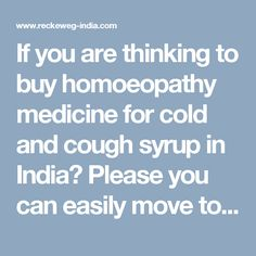 If you are thinking to buy homoeopathy medicine for cold and cough syrup in India? Please you can easily move to ReckewegIndia.com, the largest homeopathic medicines  suppliers in India, offering all type homeopathic cough syrup at the best prices.