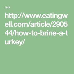 http://www.eatingwell.com/article/290544/how-to-brine-a-turkey/