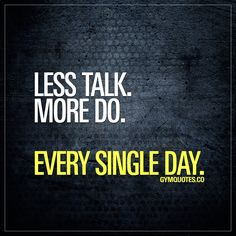 Less talk. More do. Every single day.  It's all about getting shit done. And the best way to get shit done is to talk less and do more. Every single day. No excuses, just work hard and train harder! #getshitdone #trainharder #workoutmotivation https://www.musclesaurus.com