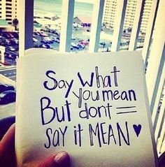 Great Advice Say what you mean, but don\'t say it mean.: Say what you mean, but don't say it mean. Free Life Quotes, Life Is Too Short Quotes, Quotes To Live By, Me Quotes, Motivational Quotes, Inspirational Quotes, Advice Quotes, Say What You Mean, Online Yoga Classes