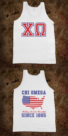 Chi Omega Sorority Shirts - Making America Beautiful Frat Tanks - CLICK HERE to purchase :) Buy 1 or 100!