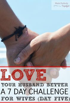 Love your husband better a 7 day challenge for wives day five. This is key to a loving marriage!