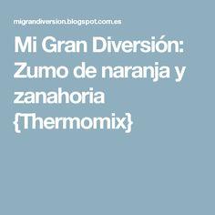 Mi Gran Diversión: Zumo de naranja y zanahoria {Thermomix} Food, Beverages, Orange Juice, Cream, Thermomix