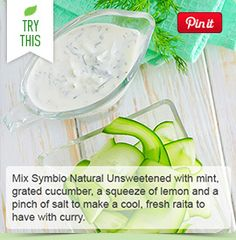 Mix Natural Unsweetened Symbio with mint, grated cucumber, a squeeze of lemon and a pinch of salt to make a cool, fresh raita to have with curry.