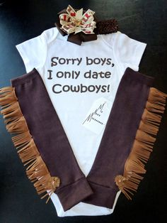 Ha too funny! Sorry Boys, I Only Date Cowboys Onesie with Brown Fringe Leg warmers and Cowboy Boot Ribbon Headband Set Infant Baby Toddler Sizes. $33.00, via Etsy.