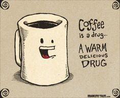 coffee is a drug ... a warm delicious drug | brainlesstales.com