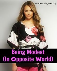 Being Modest in Opposite World.  I love this woman's perspective.  She's not LDS but she understands modesty and its importance for all those that follow Christ.