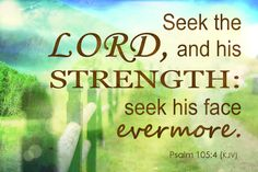 Psalm 105:4 (KJV) Seek the Lord, and his strength: seek his face evermore. #Dailybibleverse