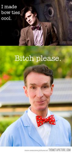 Although technically the Doctor was around before Bill Nye being over 1000 years old and all... But I bet the Doctor and Bill Nye traveled together around once!